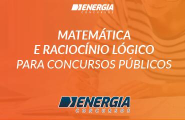 Matemática e Raciocínio Lógico para concursos públicos